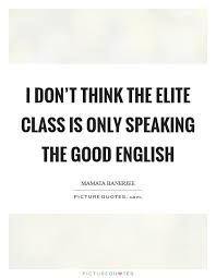 Class Quotes Extraordinary I Don't Think The Elite Class Is Only Speaking The Good English