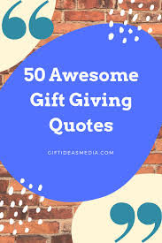 50 Awesome Gift Giving Quotes Gift Ideas Media