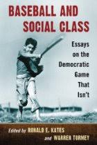 baseball and social class essays on the democractic game that isn  baseball and social class essays on the democractic game that isn t