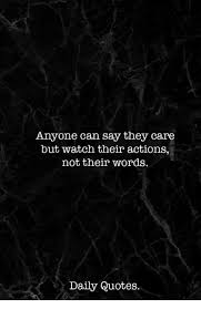 Watch Quotes Awesome Anyone Can Say They Care But Watch Their Actions Not Their Words