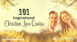 Christian Love Quotes 100 Inspirational Christian Love Quotes Christian Faith Matrimony 5
