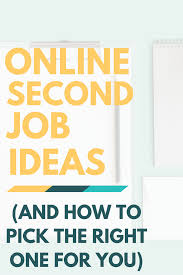 online second job ideas how to pick the right one for you take up a flexible second job you can do from home