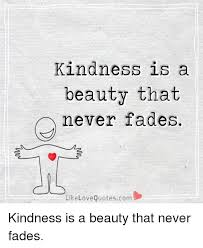 Beauty Never Fades Quotes Best Of Kindness Is A Beauty That Never Fades LikeLove Quotescom Kindness Is
