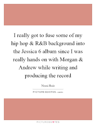 Hip Hop Quotes 90 Awesome I Really Got To Fuse Some Of My Hip Hop And R Picture Quotes