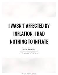 inflate quotes inflate sayings inflate picture quotes i wasn t affected by inflation i had nothing to inflate picture quote