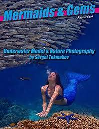 <b>Mermaids</b> and Gems: Underwater Model and Nature <b>Photography</b>
