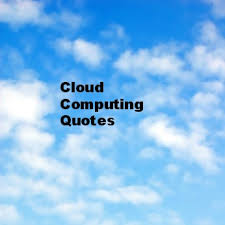 Cloud Quotes Interesting Cloud Computing Quotes Cloud Computing Companies IT Management