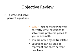 objective review to write and solve percent equations why