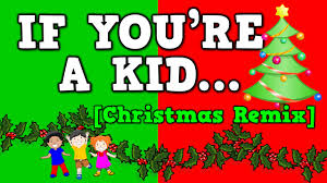 If You're a Kid [Christmas Remix!] (December song for kids!) - YouTube