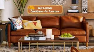 best leather conditioner for furniture make your furniture more shine