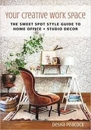 home office guide. amazoncom your creative work space the sweet spot style guide to home office studio decor 9781510712980 desha peacock books