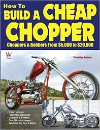 how to build a cheap chopper timothy remus 0652576331707 amazon