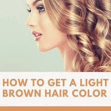 How To Get A Light Brown Hair Color Bellatory