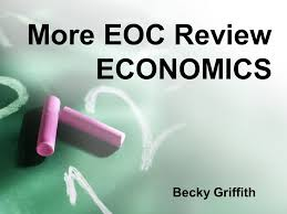 More EOC Review ECONOMICS Becky Griffith. Economics Economics is the study  of how we use our limited natural resources to produce the goods and  services. - ppt download
