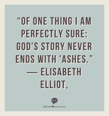 Beauty Ashes Quotes Best Of Quotes Elisabeth Elliot Google Search He Gives Beauty For Ashes