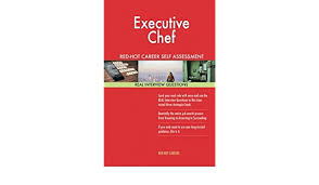 Executive Chef Interview Questions Executive Chef Red Hot Career Self Assessment Guide 1184 Real