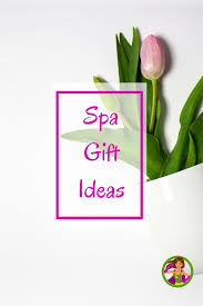 Spa Gift Ideas To Pamper Mom