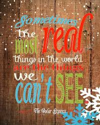 Polar Express Quotes Interesting The Polar Express Movie Quote Sometimes The Most Real Things In