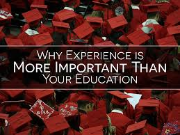 why experience is more important than your education  why experience is more important than your education