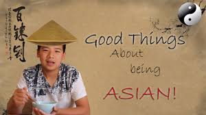 What is good about being asian