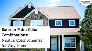 Exterior Paint Color Combinations Neutral Color Schemes For Any Home Unique Exterior Paint Combinations For Homes