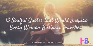 Women In Business Quotes 100 Soulful Quotes that Would Inspire Every Woman Business Traveller 66