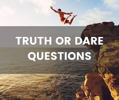 Truth Or Dares Great Truth Or Dare Questions Even Better Dares