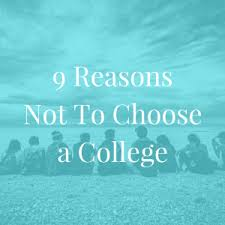 reasons not to choose a college jlv college counseling there are many reasons to choose a college majors activities and personality of the colleges should be things you are considering when you are thinking