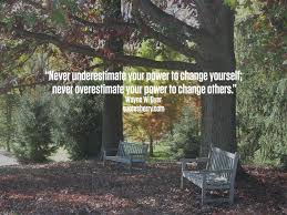 Never Underestimate Your Power To Change Yourself Quotesberry