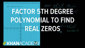 factoring 5th degree polynomial to find real zeros algebra ii khan academy you