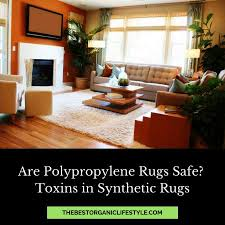 are polypropylene rugs safe toxins in synthetic rugs the best organic lifestyle