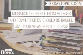 migration of people from villages and town to cities should be  here we ve compiled a list matching the top essays in our database against migration of people from villages and town to cities should be banned give your