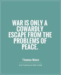 War And Peace Quotes Impressive War Is Only A Cowardly Escape From The Problems Of Peace Picture
