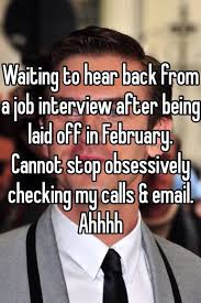 calling back after interview waiting to hear back from a job interview after being laid off in