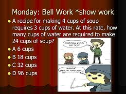 monday bell work show work a recipe for making 4 cups of soup requires