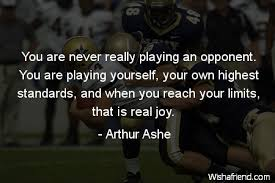 Arthur Ashe Quote You Are Never Really Playing An Opponent You Are Delectable Arthur Ashe Quotes