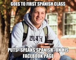 """Goes to first Spanish class puts """"speaks spanish"""" on his facebook ... via Relatably.com"""