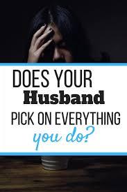 my husband picks on everything i do