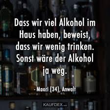 Dass Wir Viel Alkohol Im Haus Haben Beweist Dass Wir Wenig Trinken