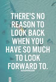 Looking Forward Quotes Classy There's No Reason To Look Back When You Have So Much To Look Forward