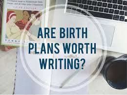 Birth Plan Guide If Birth Never Goes To Plan Are Birth Plans Even Worth Writing