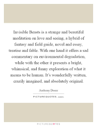 environmental degradation quotes sayings environmental  invisible beasts is a strange and beautiful meditation on love and seeing a hybrid of