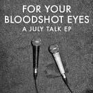 For Your Bloodshot Eyes