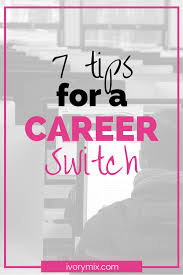 want to change careers get the simple tips for making the 7 tips for a career switch