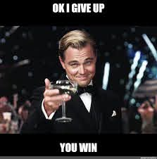 "Meme: ""OK I GIVE UP YOU WIN"" - All Templates - Meme-arsenal.com"