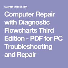 Computer Repair With Diagnostic Flowcharts Third Edition