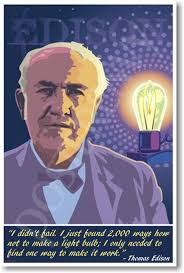 Thomas Edison I Didnt Fail I Just Found 2000 Ways Not To Make A Lightbulb I Only Needed To Find One Way To Make It Work