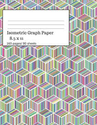 Isometric Graph Paper Isometric Graph Paper Notebook Ideal For Architecture Landscaping 3d Designs And Geometry 8 5x11 Size 160 Pages 80 Sheets