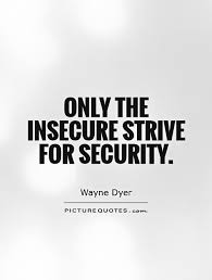Security Quotes Magnificent Only The Insecure Strive For Security Picture Quotes