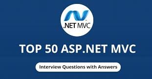 Top 50 Asp Net Mvc Interview Questions With Answers